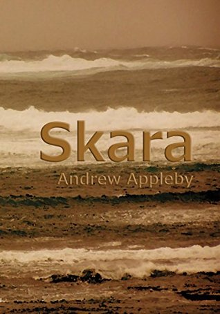 Skara: The first wave (New Life for Neolithic Orkney Book 1) Andrew Appleby