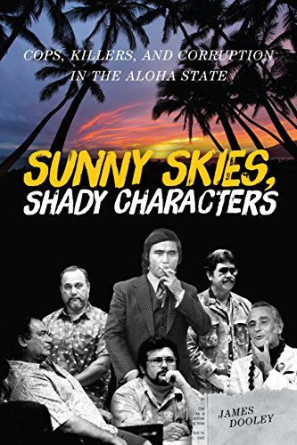 Sunny Skies, Shady Characters: Cops, Killers, and Corruption in the Aloha State (A Latitude 20 Book)  by  James Dooley