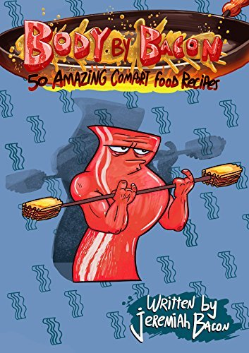 Body By Bacon: 50 Amazing Comfort Food Recipes  by  Jeremiah Bacon