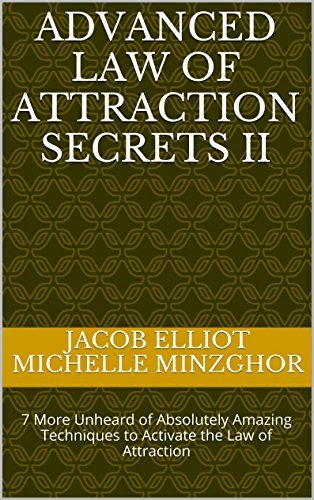 Advanced Law of Attraction Secrets II: 7 More Unheard of Absolutely Amazing Techniques to Activate the Law of Attraction  by  Jacob Elliot