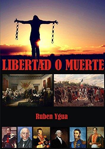 LIBERTAD O MUERTE  by  Ruben Ygua