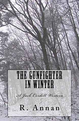 The Gunfighter in Winter: A Jack Cordell Western  by  R. Annan
