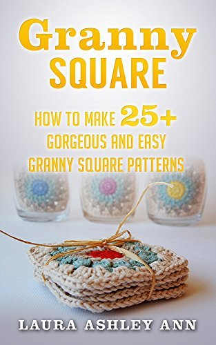 Granny Square: How To Make 25+ Gorgeous And Easy Granny Square Patterns (Liveloveandcrochet Book 3)  by  Laura Ashley Ann