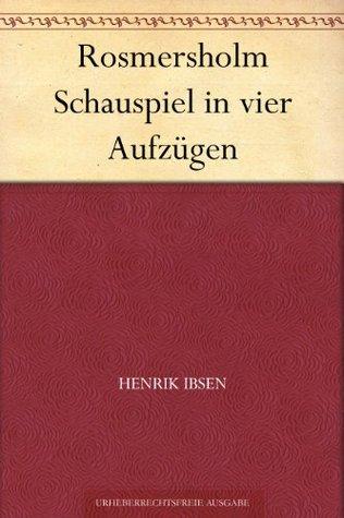 Rosmersholm Schauspiel in vier Aufzügen  by  Henrik Ibsen