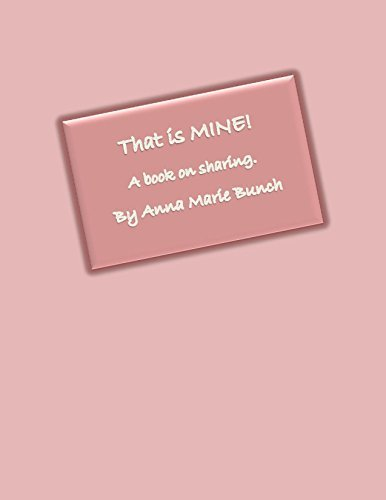 That is Mine!: A Book on Sharing (Learned Life Lessons 1)  by  Anna Marie Bunch
