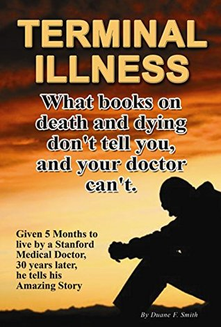 TERMINAL ILLNESS PARADOX: 3 Things Books on Death and Dying Dont Tell You, and Your Doctor Cant! (An intimate view on dying and death for the terminally ill,  by  someone who has walked its path. by Duane F. Smith