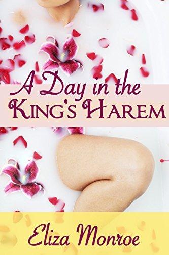 A Day in the Kings Harem: Erotic Fantasy Eliza Monroe