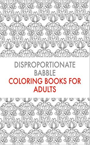 Disproportionate Babble: Coloring Books for Adults (Coloring Book for Adults 3) Cynthia Williams