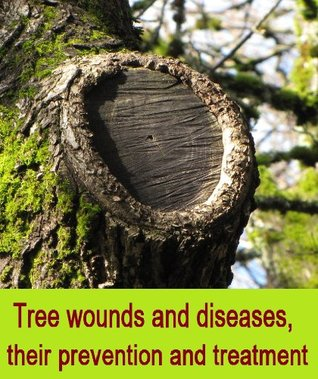 Tree wounds and diseases, their prevention and treatment, with a special chapter on fruit trees A. D. Webster