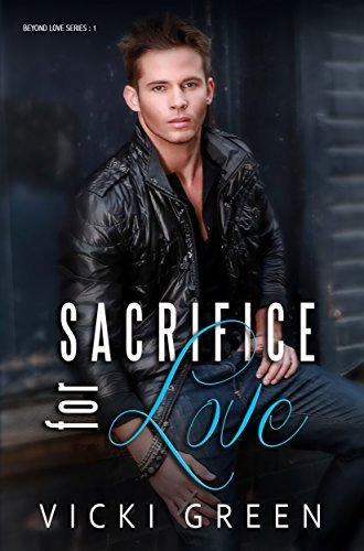 Sacrifice For Love (Beyond Love Book 1) Vicki Green