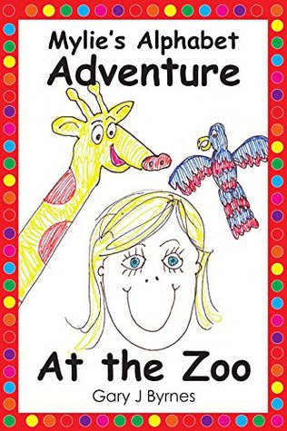Mylies Alphabet Adventure - At the Zoo  by  Gary  J. Byrnes