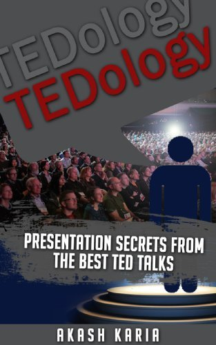 TED:ology - Presentation Secrets from TED Talks  by  Akash Karia