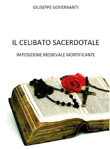 IL CELIBATO SACERDOTALE - Imposizione medievale mortificante  by  Giuseppe Governanti