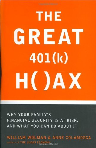 The Great 401(K) Hoax: What You Need to Know to Protect Your Family and Your Future  by  Bill Wolman