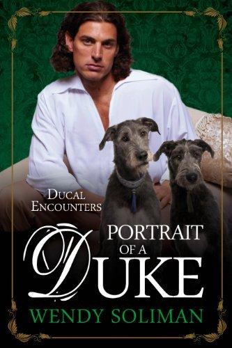 Portrait of a Duke (Ducal Encounters Book 3) Wendy Soliman