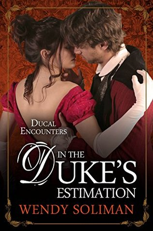 In the Dukes Estimation (Ducal Encounters Book 5)  by  Wendy Soliman