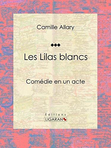Les Lilas blancs: Comédie en un acte Camille Allary