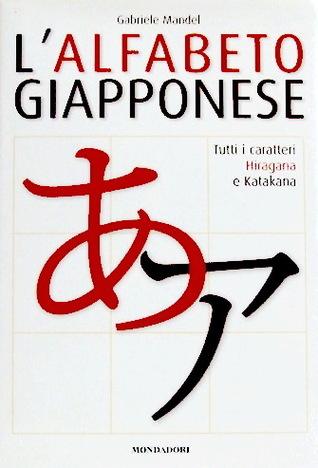 Lalfabeto giapponese: tutti i caratteri Hiragana e Katakana Gabriele Mandel