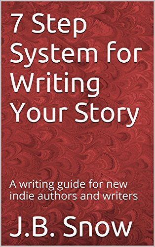 7 Step System for Writing Your Story: A Writing Guide for New Indie Authors and Writers: (bestseller, bestselling book,novel structure, novel outline, story structure, book writing)  by  Casey Keller