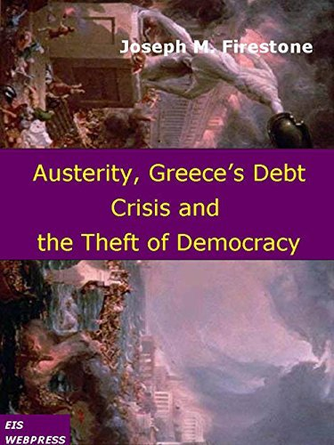 Austerity, Greeces Debt Crisis and the Theft of Democracy  by  Joseph M. Firestone