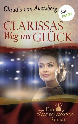 Clarissas Weg ins Glück: Ein Fürstenherz-Roman - Band 1 Claudia von Auersberg