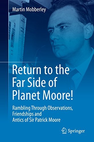Return to the Far Side of Planet Moore!: Rambling Through Observations, Friendships and Antics of Sir Patrick Moore Martin Mobberley