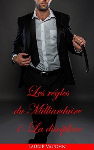 La discipline - Les régles du milliardaire livre 1 Laurie Vaughn