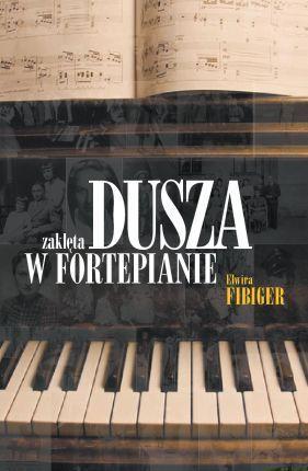 Dusza zaklęta w fortepiane Elwira Fibiger