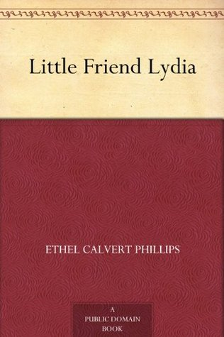 Little Friend Lydia  by  Ethel Calvert Phillips