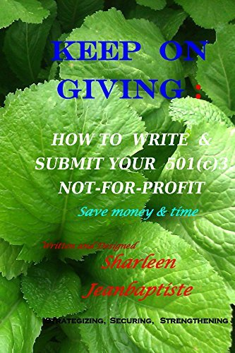 KEEP ON GIVING: How to Write and Submit Your 501(c)3 Not-for-Profit  by  Sharleen Jeanbaptiste