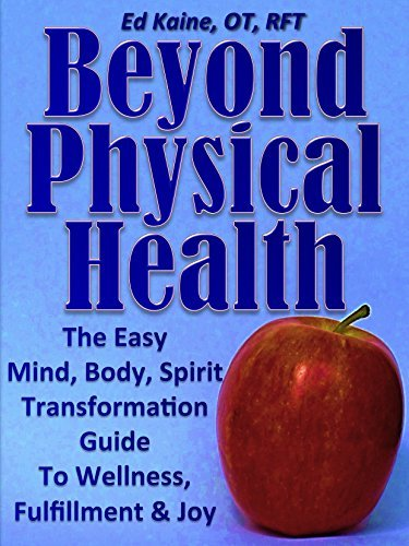 Beyond Physical Health: The Easy Mind, Body, Spirit Transformation Guide To Wellness, Fulfillment and Joy  by  Ed Kaine