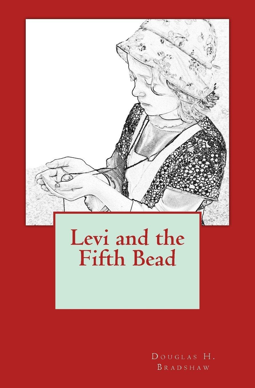 Levi and the Fifth Bead Douglas H. Bradshaw