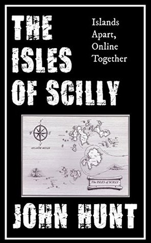 The Isles of Scilly: Islands Apart, Online Together  by  John Hunt