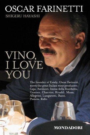 Vino I love you: The founder of Eataly, Oscar Farinetti, meets the great Italian wine producers: Gaja, Antinori, Incisa della Rocchetta, Gravner, Charrère, ... Bucci, Planeta, Rallo Oscar Farinetti