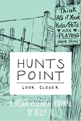 Hunts Point: Look Closer: A Design Research Journal  by  Kelly Jo