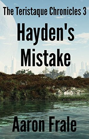 Haydens Mistake (Part 3) (The Teristaque Chronicles)  by  Aaron Frale