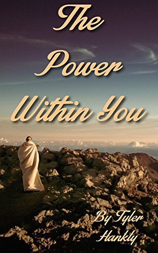 The Power Within You: A Practical Guide- Meditation for Beginners- Experience Divine Energy of Unconditional Love - Find your true self and discover the Balance between Body and Mind  by  Tyler Hankly