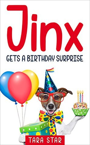 Kids Book: Jinx Gets A Birthday Surprise (Kids Picture Book and Dog Book for Kids) Kids Book About Animals (Books For Kids Series Book 3)  by  Tara Star