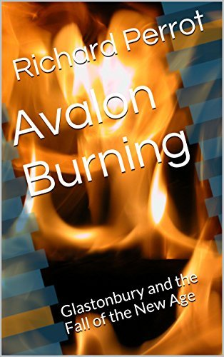 Avalon Burning: Glastonbury and the Fall of the New Age  by  Richard Perrot