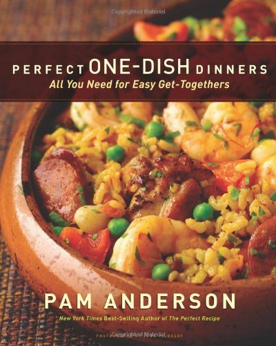 Perfect One-Dish Dinners: All You Need for Easy Get-Togethers  by  Pam Anderson
