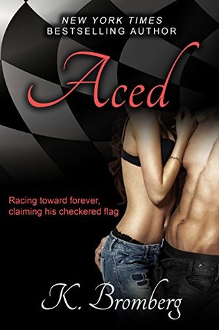 Aced (The Driven Series Book 8) K. Bromberg