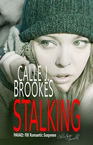 Stalking: A PAVAD Christmas Novella (PAVAD: FBI Romantic Suspense Book 9) Calle J. Brookes
