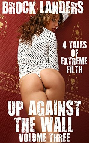 Up Against The Wall: Volume Three - 4 Tales Of Extreme Filth Brock Landers