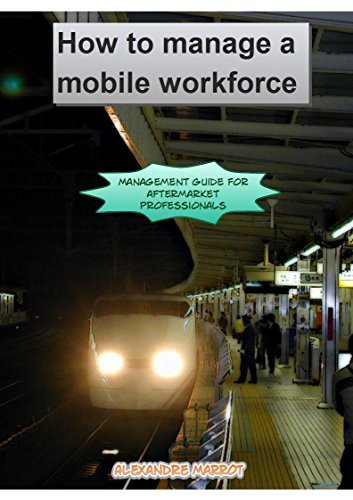 How to manage a mobile workforce: Management Guide  by  Alexandre Marrot