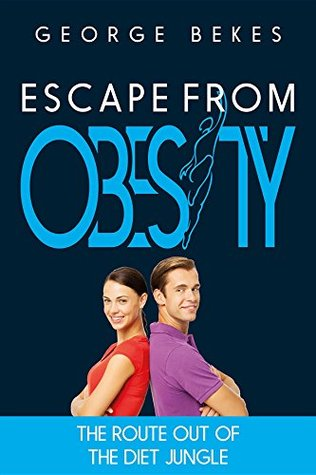 Escape from Obesity: The Route Out of the Diet Jungle  by  George Bekes
