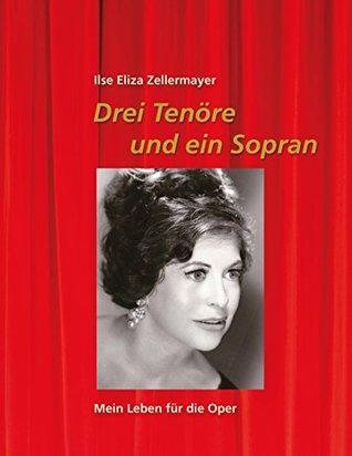 Drei Tenöre und ein Sopran: Mein Leben für die Oper Ilse Eliza Zellermayer