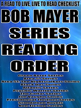 BOB MAYER:SERIES READING ORDER:A READ TO LIVE, LIVE TO READ CHECKLIST[Green Beret Series, Area 51 Series, Area 51: The Nightstalkers Series, Black Ops Series, Atlantis Series, Psychic Warrior Series]  by  Rita Bookman