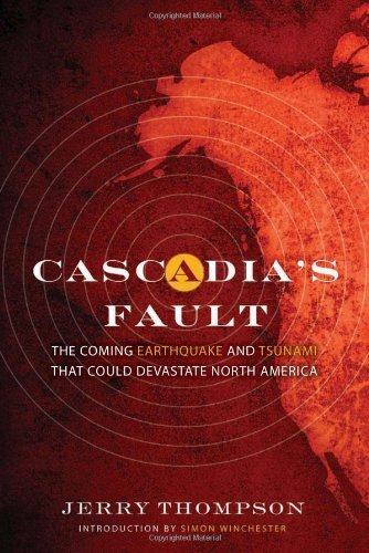 Cascadias Fault: The Coming Earthquake and Tsunami That Could Devastate North America  by  Jerry  Thompson