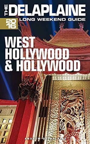 WEST HOLLYWOOD & HOLLYWOOD - The Delaplaine 2016 Long Weekend Guide Andrew Delaplaine