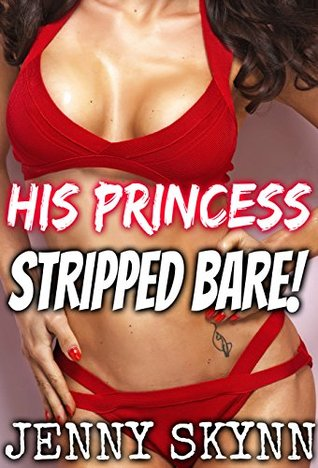HIS PRINCESS - STRIPPED BARE!  by  Jenny Skynn